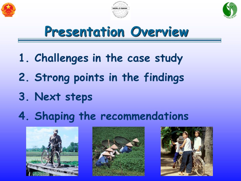 Presentation Overview 1.Challenges in the case study 2.Strong points in the findings 3.Next steps 4.Shaping the recommendations