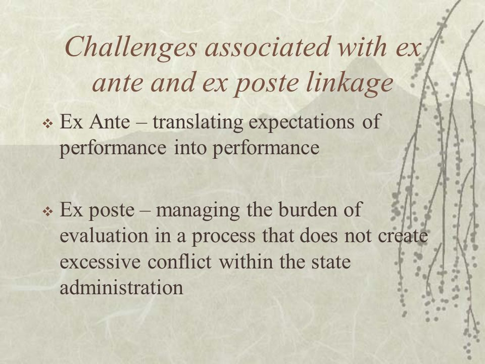 Challenges associated with ex ante and ex poste linkage  Ex Ante – translating expectations of performance into performance  Ex poste – managing the