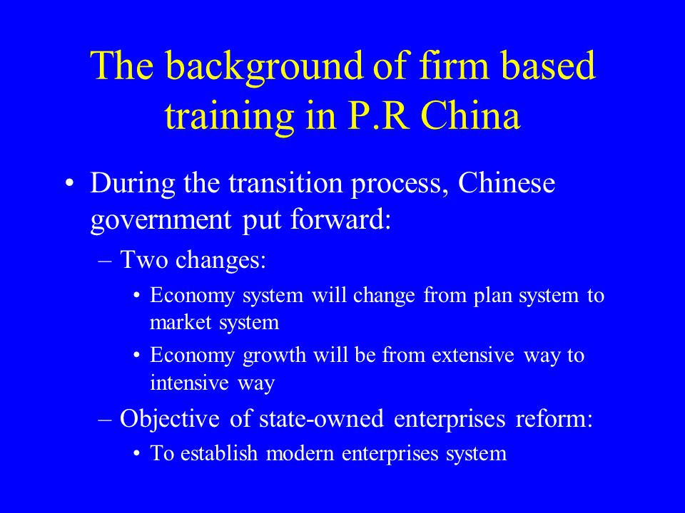 Outline 1.Quality of employed people in P. R China 2.Current situation of firm-based training 3.Important training programs 4.Problems and the way for