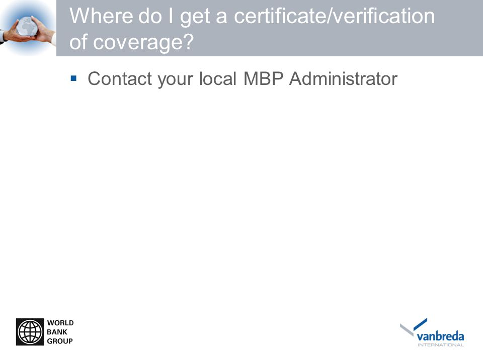Where do I get a certificate/verification of coverage?  Contact your local MBP Administrator
