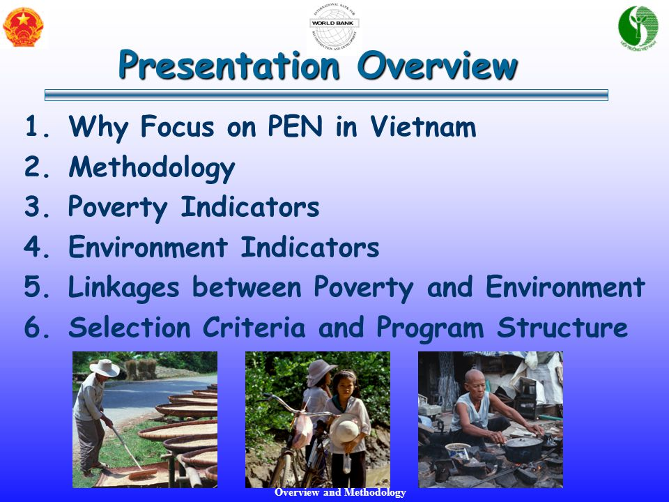 Overview and Methodology Presentation Overview 1.Why Focus on PEN in Vietnam 2.Methodology 3.Poverty Indicators 4.Environment Indicators 5.Linkages be