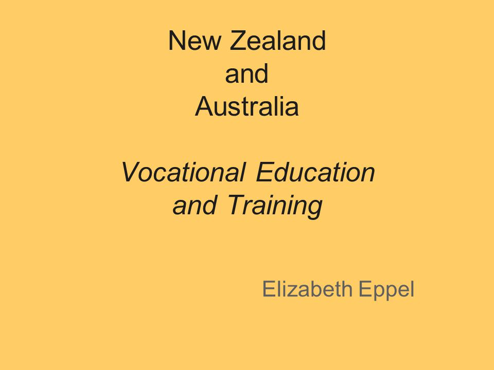 New Zealand and Australia Vocational Education and Training Elizabeth Eppel