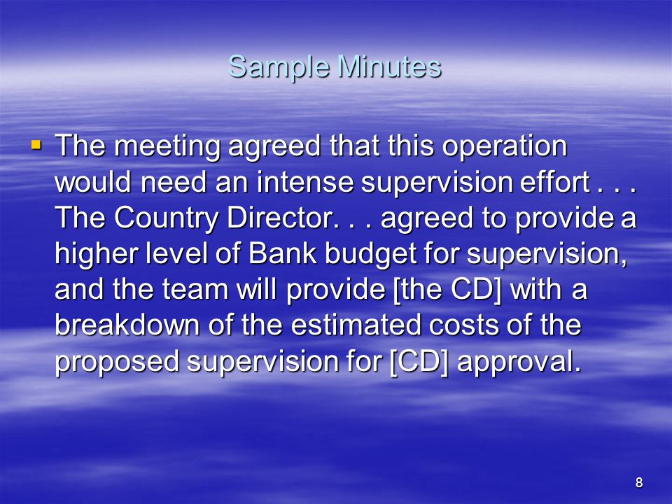 8 Sample Minutes  The meeting agreed that this operation would need an intense supervision effort...