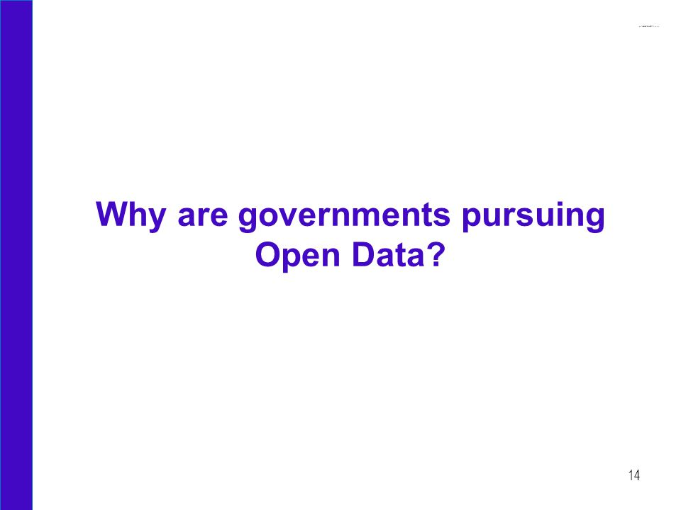 Why are governments pursuing Open Data? 14