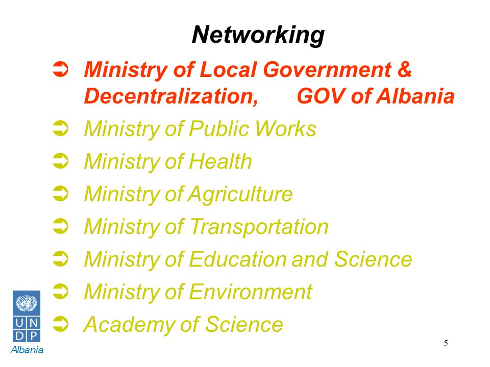 5 Networking  Ministry of Local Government & Decentralization,GOV of Albania  Ministry of Public Works  Ministry of Health  Ministry of Agricultur