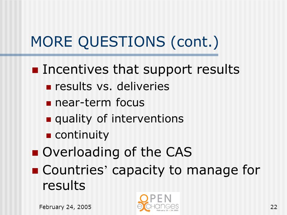 February 24, 200522 MORE QUESTIONS (cont.) Incentives that support results results vs.