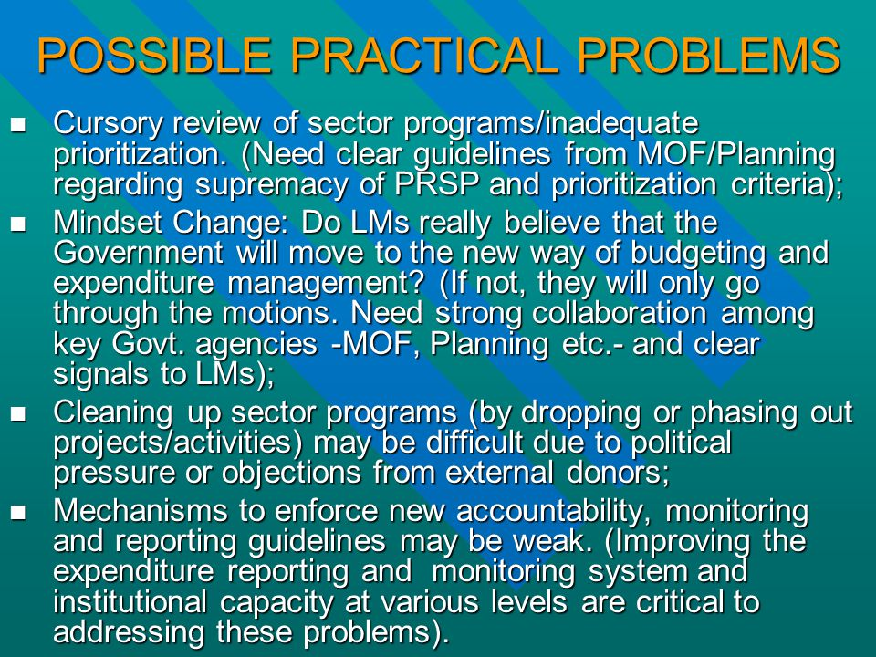 POSSIBLE PRACTICAL PROBLEMS Cursory review of sector programs/inadequate prioritization.