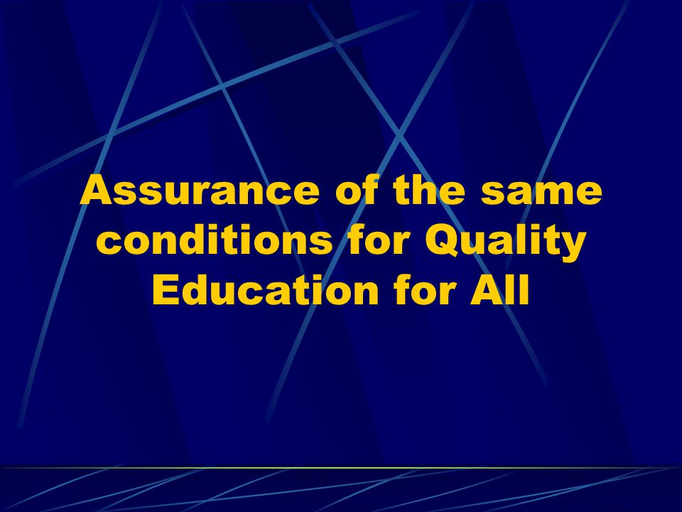 Assurance of the same conditions for Quality Education for All