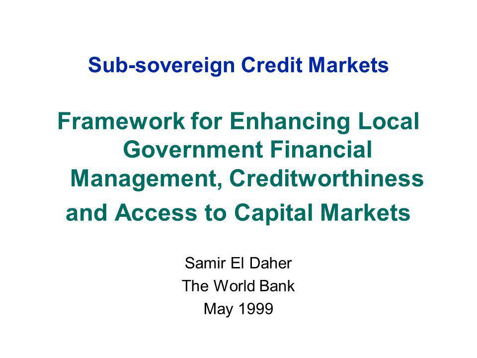 Sub-sovereign Credit Markets Framework for Enhancing Local Government Financial Management, Creditworthiness and Access to Capital Markets Samir El Da