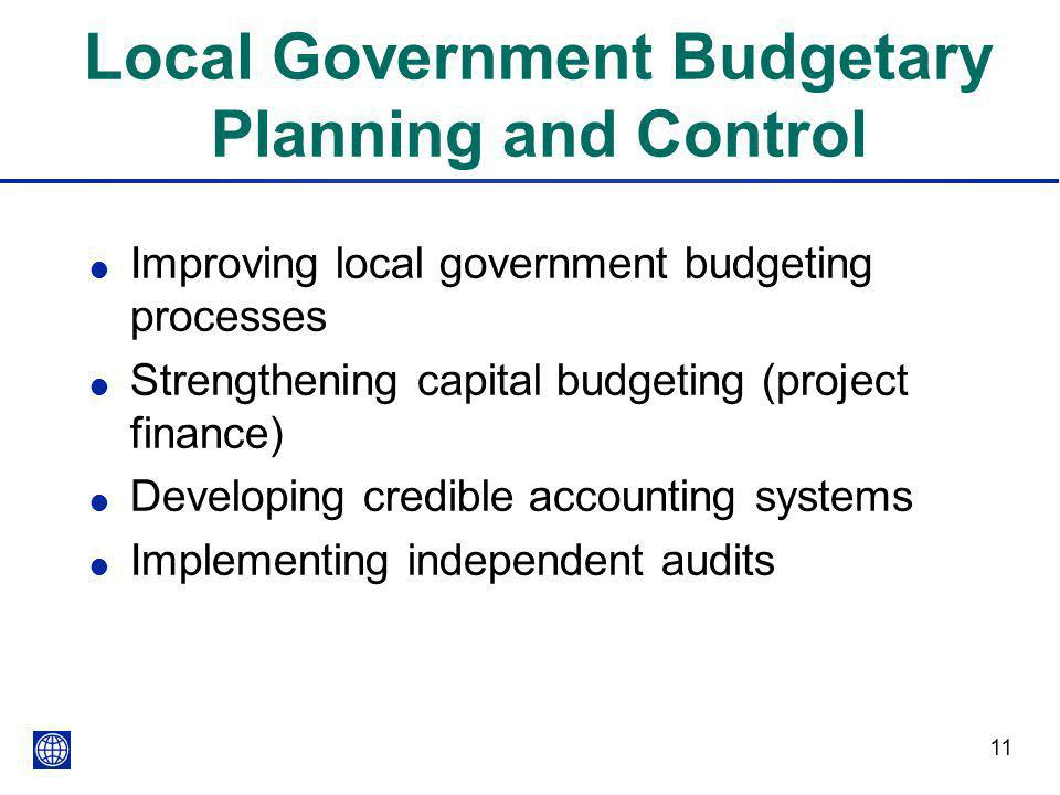 11 Local Government Budgetary Planning and Control l Improving local government budgeting processes l Strengthening capital budgeting (project finance