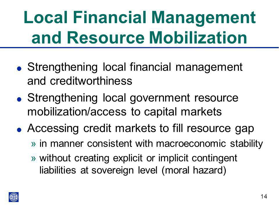 14 Local Financial Management and Resource Mobilization l Strengthening local financial management and creditworthiness l Strengthening local governme
