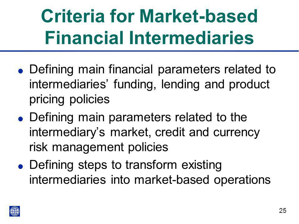 25 Criteria for Market-based Financial Intermediaries l Defining main financial parameters related to intermediaries' funding, lending and product pri