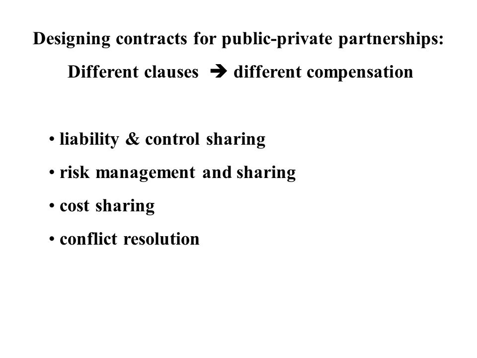 Designing contracts for public-private partnerships: Different clauses  different compensation liability & control sharing risk management and sharing cost sharing conflict resolution