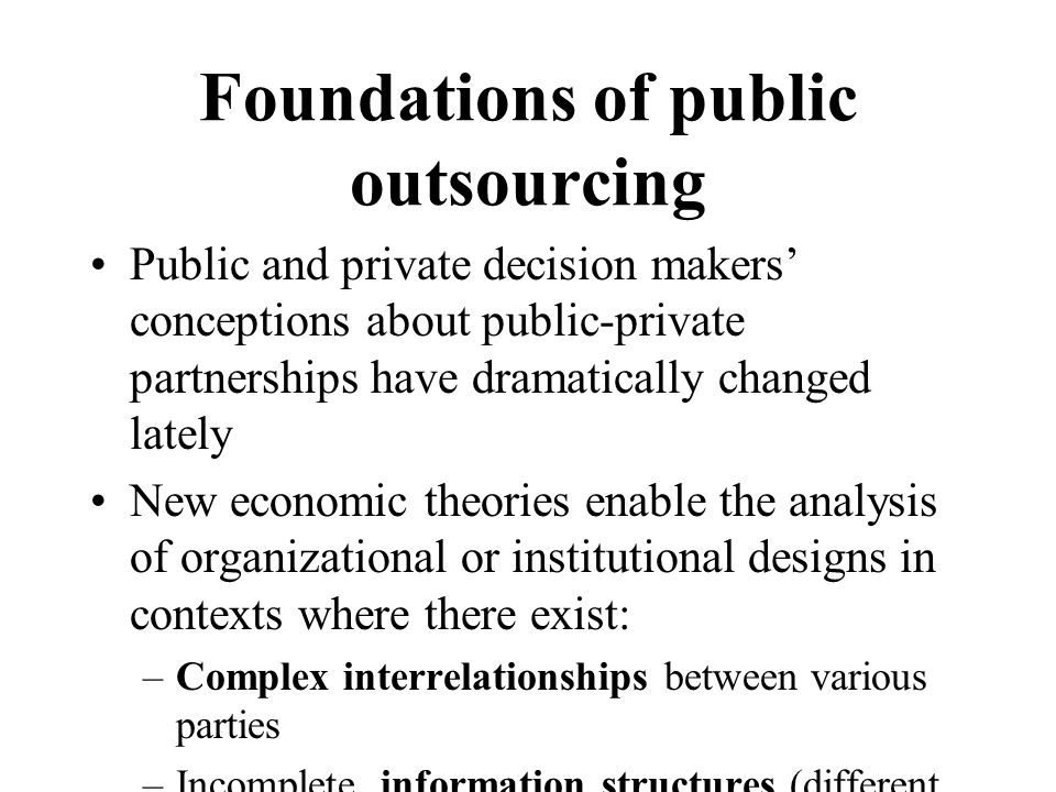 Foundations of public outsourcing Public and private decision makers' conceptions about public-private partnerships have dramatically changed lately N