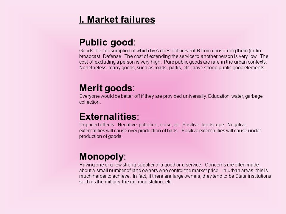 I. Market failures Public good: Goods the consumption of which by A does not prevent B from consuming them (radio broadcast. Defense. The cost of exte