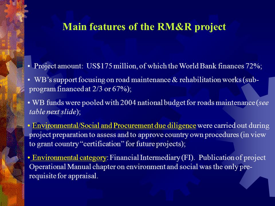 Project amount: US$175 million, of which the World Bank finances 72%; WB's support focusing on road maintenance & rehabilitation works (sub- program f