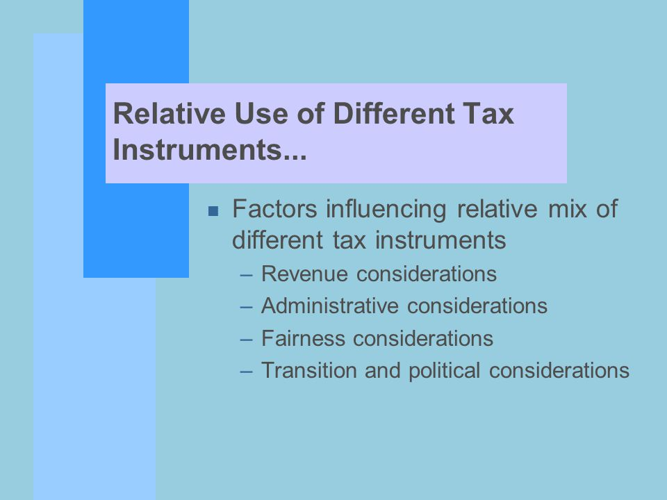Raise Revenue n Match budgeted expenditures with estimates of likely revenue receipts n Income tax elasticity –Growth of tax revenues relative to growth in the economy n Effect on tax revenue from economic recessions and expansions –Total tax revenues –Revenues from specific tax instruments