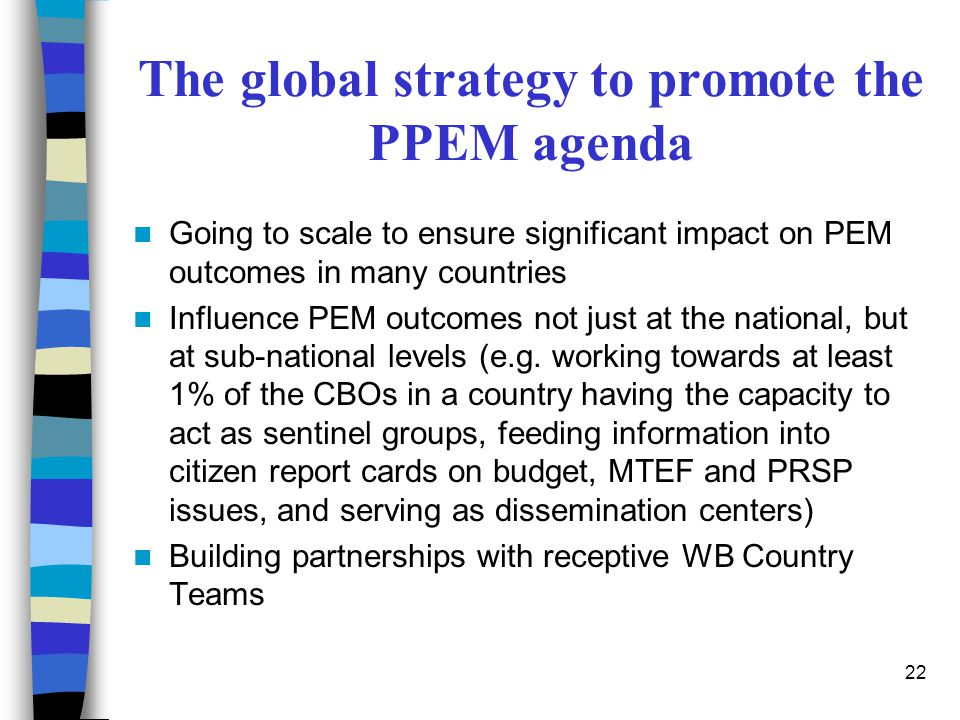 22 The global strategy to promote the PPEM agenda Going to scale to ensure significant impact on PEM outcomes in many countries Influence PEM outcomes
