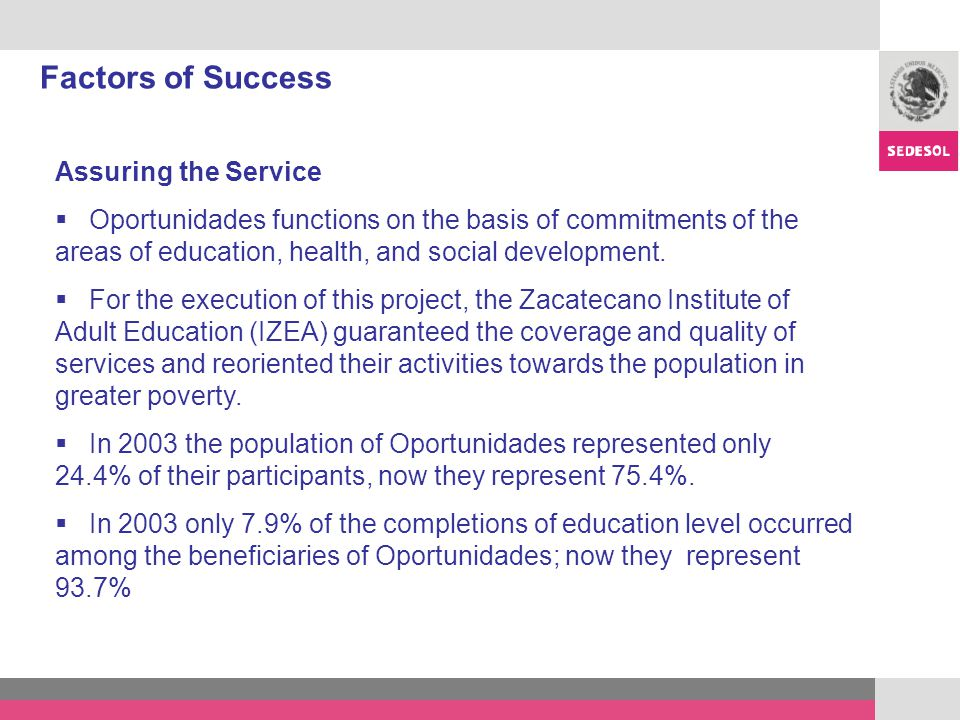 Factors of Success Assuring the Service  Oportunidades functions on the basis of commitments of the areas of education, health, and social development.