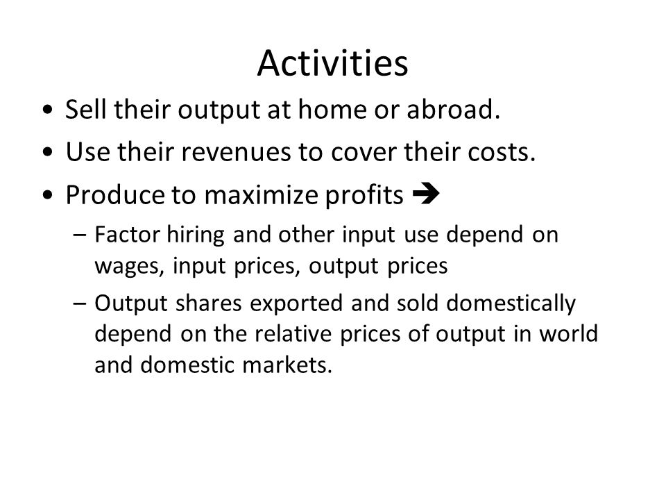 Activities Sell their output at home or abroad.Use their revenues to cover their costs.