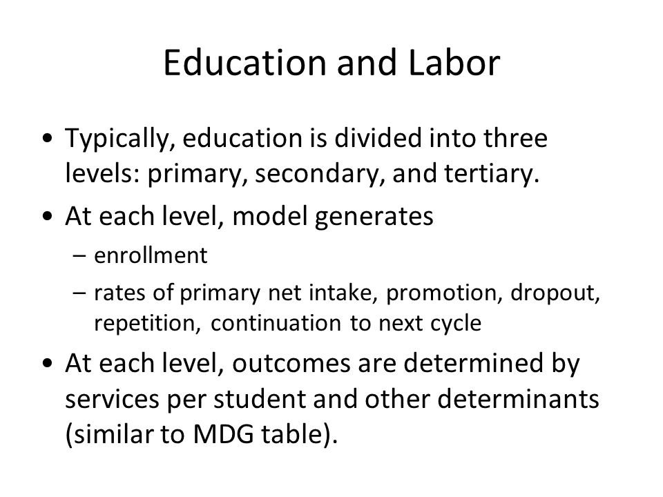 Education and Labor Typically, education is divided into three levels: primary, secondary, and tertiary.