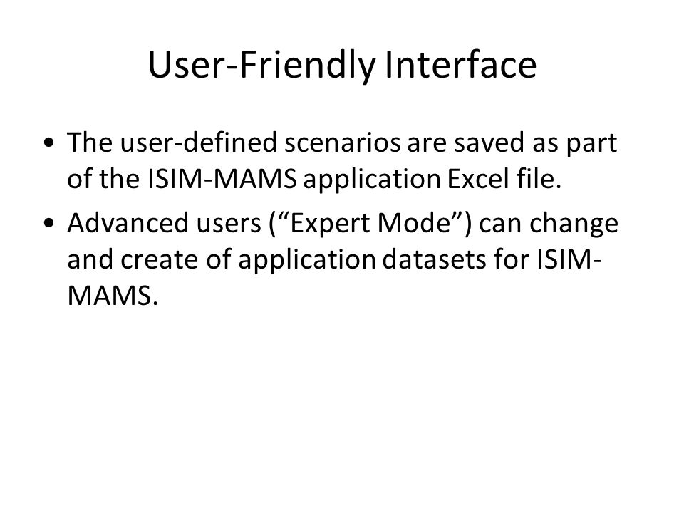 User-Friendly Interface The user-defined scenarios are saved as part of the ISIM-MAMS application Excel file.