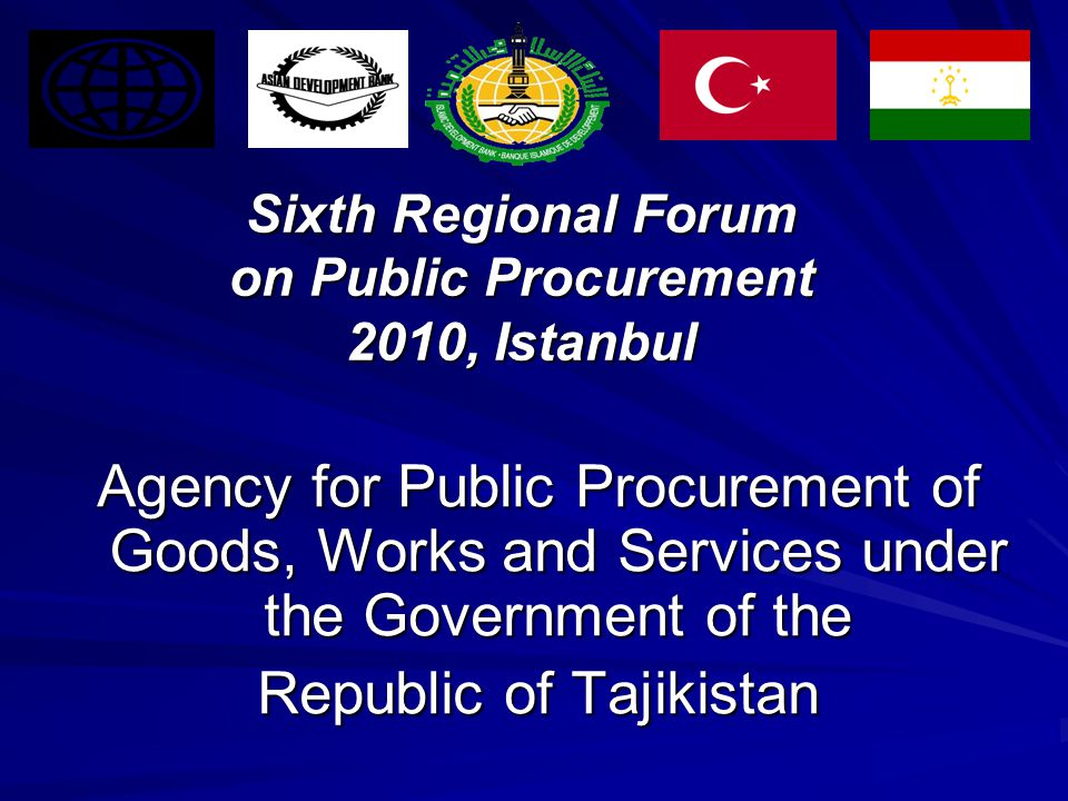 Sixth Regional Forum on Public Procurement 2010, Istanbul Agency for Public Procurement of Goods, Works and Services under the Government of the Republic of Tajikistan