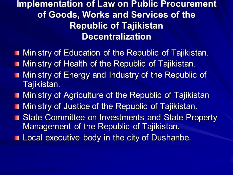 Law on Public Procurement of Goods, Works and Services of the Republic of Tajikistan of March 3, 2006 New Structure: Management Unit for administration of goods procurement out of proceeds of national budget Unit for administration of goods procurement out of proceeds of local budget Unit for administration of works and services procurement Financial and Administrative Unit Unit for analysis, control and liaison with procurement organizations HR, Legal and Special Activities Unit Information and General Unit Offices in regions
