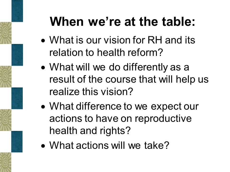 When we're at the table:  What is our vision for RH and its relation to health reform.