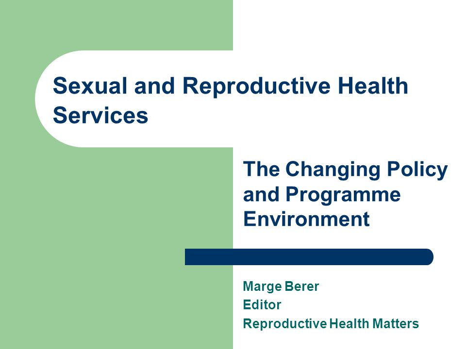 Sexual and Reproductive Health Services The Changing Policy and Programme Environment Marge Berer Editor Reproductive Health Matters