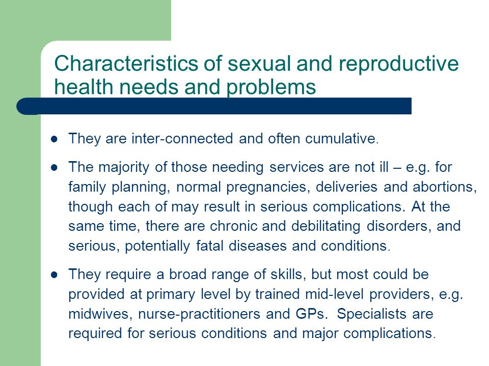Characteristics of sexual and reproductive health needs and problems They are inter-connected and often cumulative.