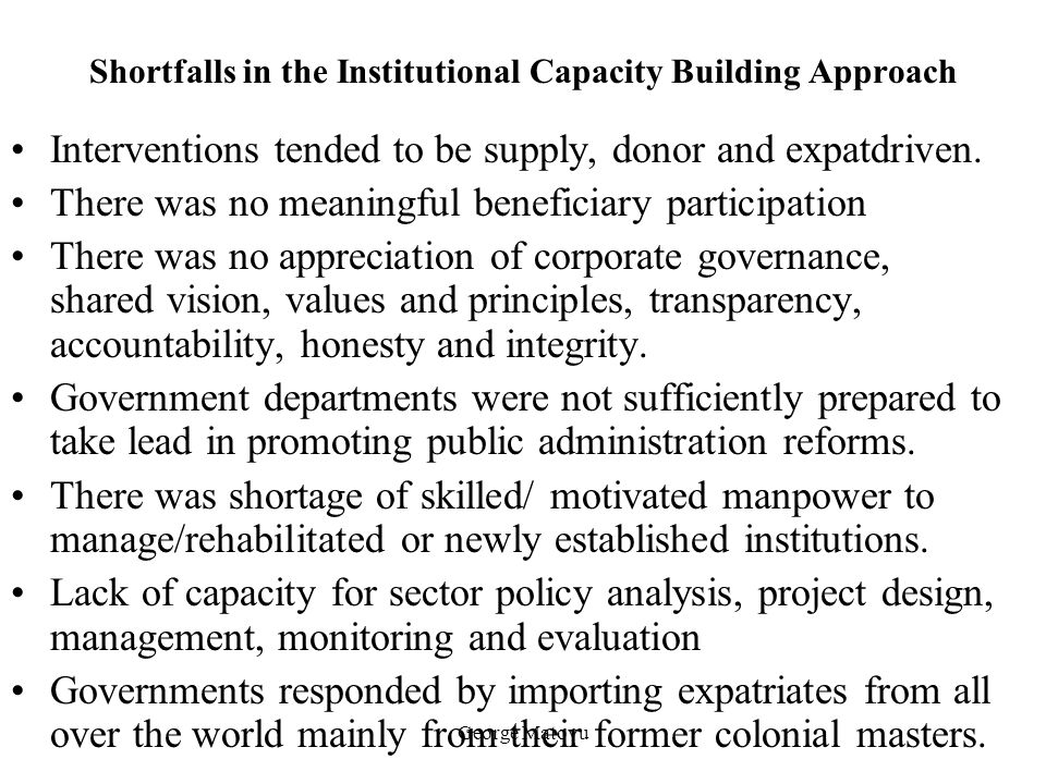 George Matovu Shortfalls in the Institutional Capacity Building Approach Interventions tended to be supply, donor and expatdriven. There was no meanin
