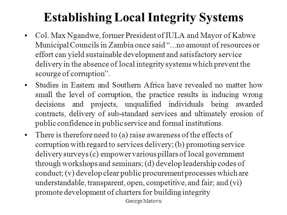 George Matovu Establishing Local Integrity Systems Col. Max Ngandwe, former President of IULA and Mayor of Kabwe Municipal Councils in Zambia once sai