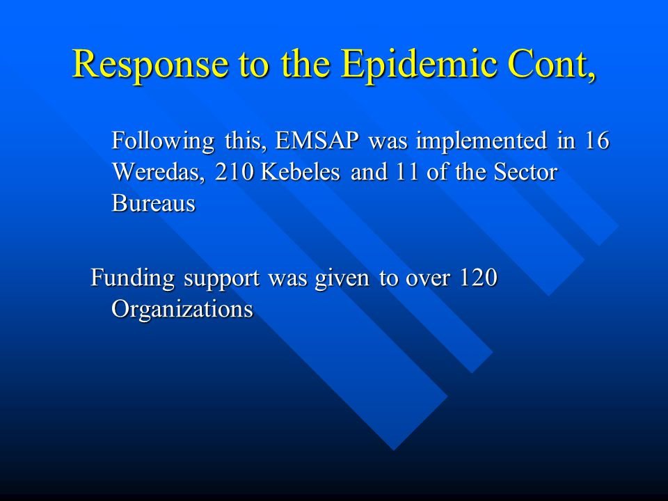 Response to the Epidemic Cont, Following this, EMSAP was implemented in 16 Weredas, 210 Kebeles and 11 of the Sector Bureaus Funding support was given to over 120 Organizations