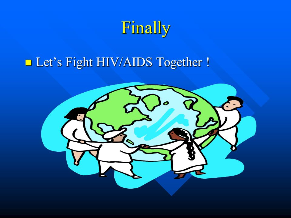 Finally Let's Fight HIV/AIDS Together ! Let's Fight HIV/AIDS Together !