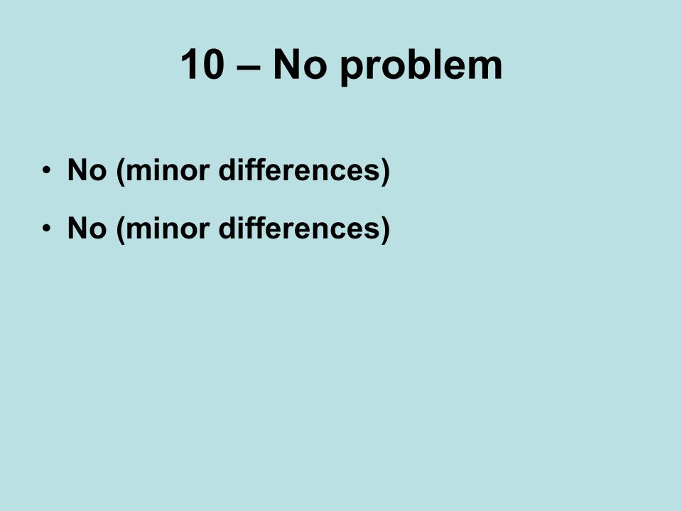 10 – No problem No (minor differences)