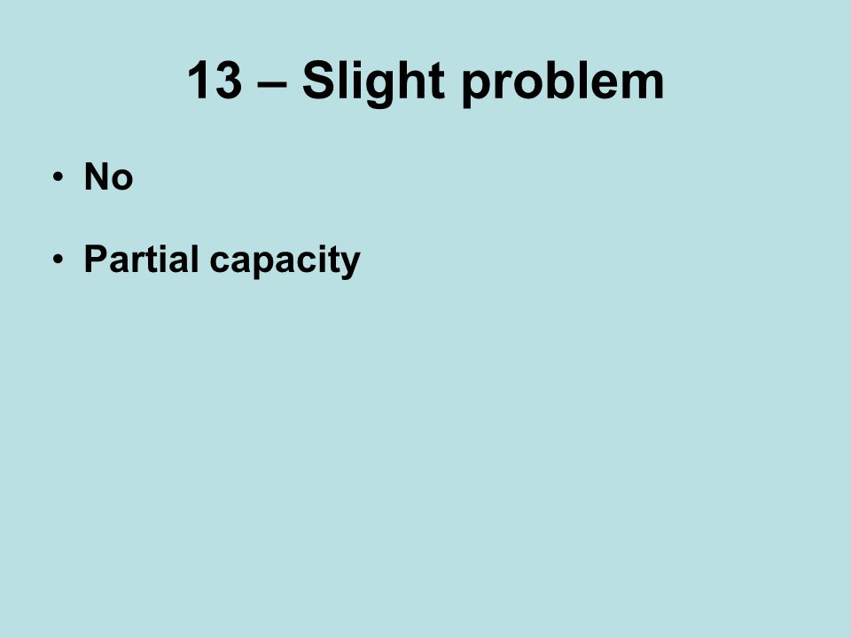 13 – Slight problem No Partial capacity