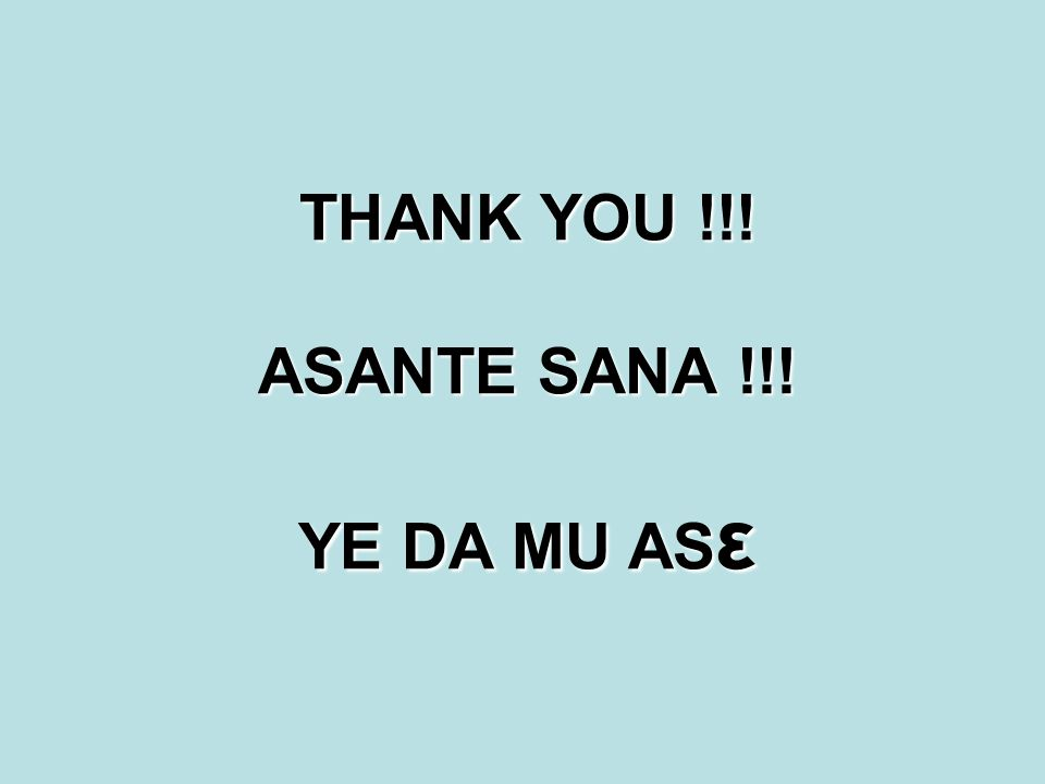 THANK YOU !!! ASANTE SANA !!! YE DA MU AS ε