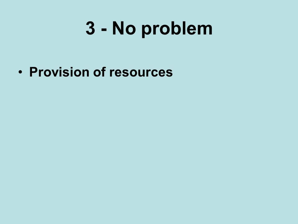 3 - No problem Provision of resources
