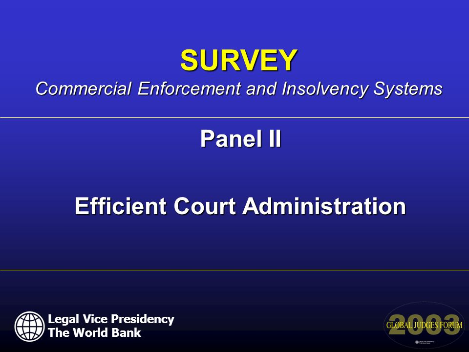 Panel II Efficient Court Administration SURVEY Commercial Enforcement and Insolvency Systems Legal Vice Presidency The World Bank
