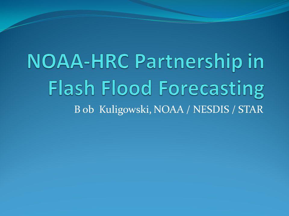 B ob Kuligowski, NOAA / NESDIS / STAR