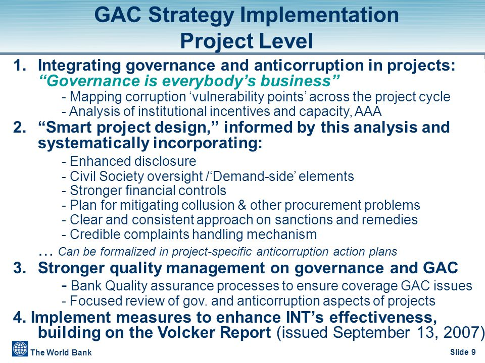 "Slide 9 The World Bank GAC Strategy Implementation Project Level 1.Integrating governance and anticorruption in projects: ""Governance is everybody's b"