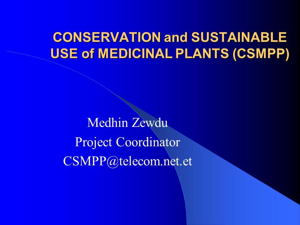 CONSERVATION and SUSTAINABLE USE of MEDICINAL PLANTS (CSMPP) Medhin Zewdu Project Coordinator CSMPP@telecom.net.et