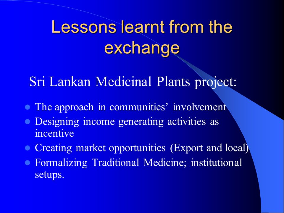 Lessons learnt from the exchange The approach in communities' involvement Designing income generating activities as incentive Creating market opportun