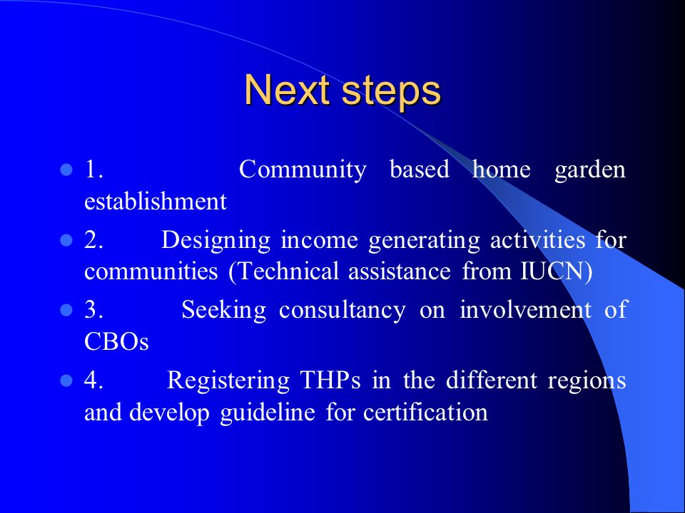 Next steps 1. Community based home garden establishment 2. Designing income generating activities for communities (Technical assistance from IUCN) 3.