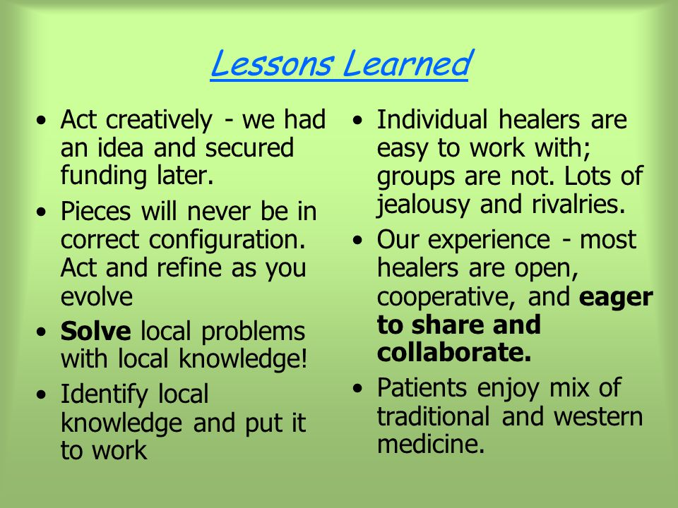 Lessons Learned Act creatively - we had an idea and secured funding later.