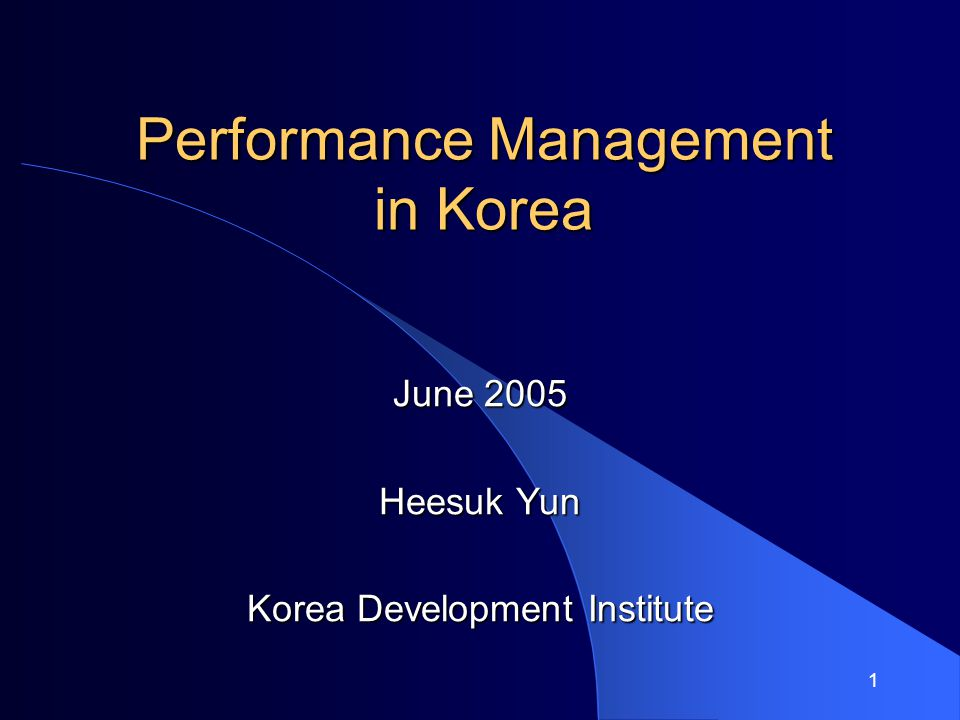 1 Performance Management in Korea June 2005 Heesuk Yun Korea Development Institute
