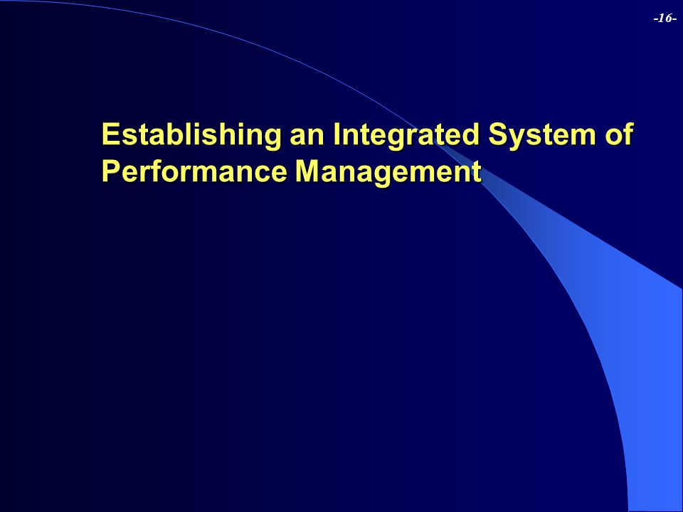 -16- Establishing an Integrated System of Performance Management