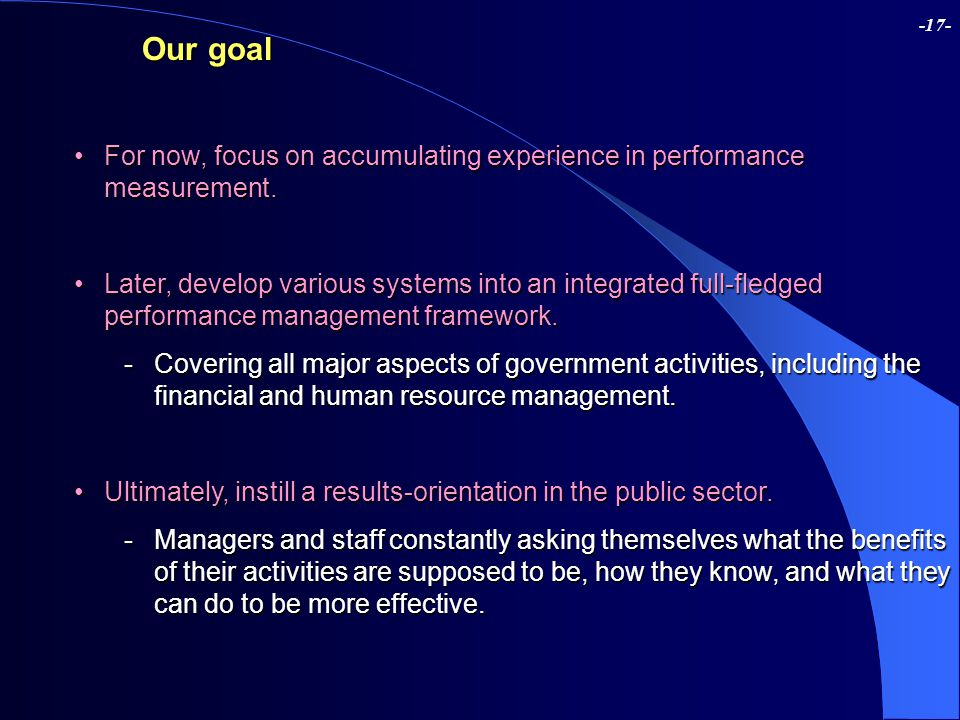 -17- Our goal For now, focus on accumulating experience in performance measurement.For now, focus on accumulating experience in performance measuremen