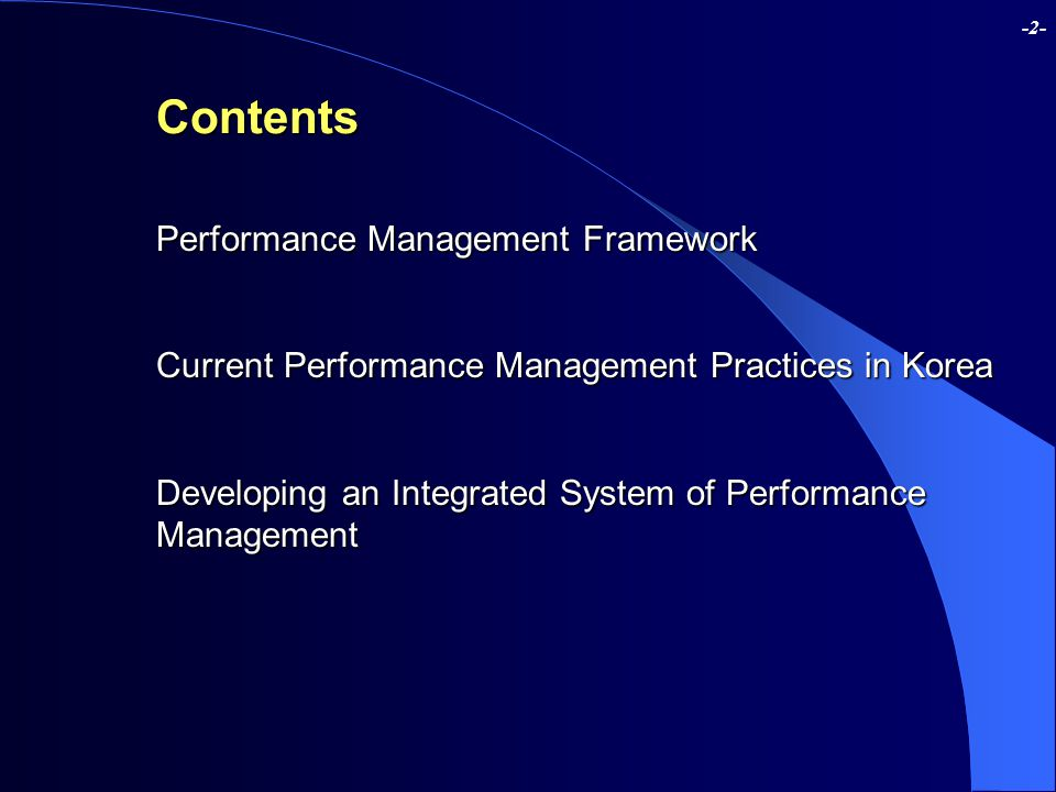 -2-Contents Performance Management Framework Current Performance Management Practices in Korea Developing an Integrated System of Performance Manageme